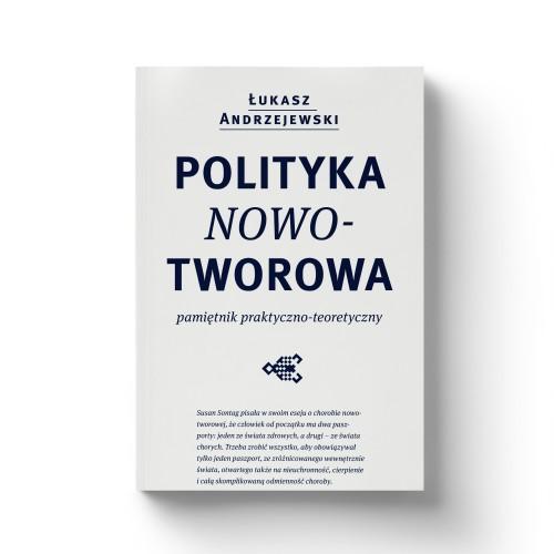 Polityka nowotworowa. Pamiętnik praktyczno-teoretyczny. Łukasz Andrzejewski